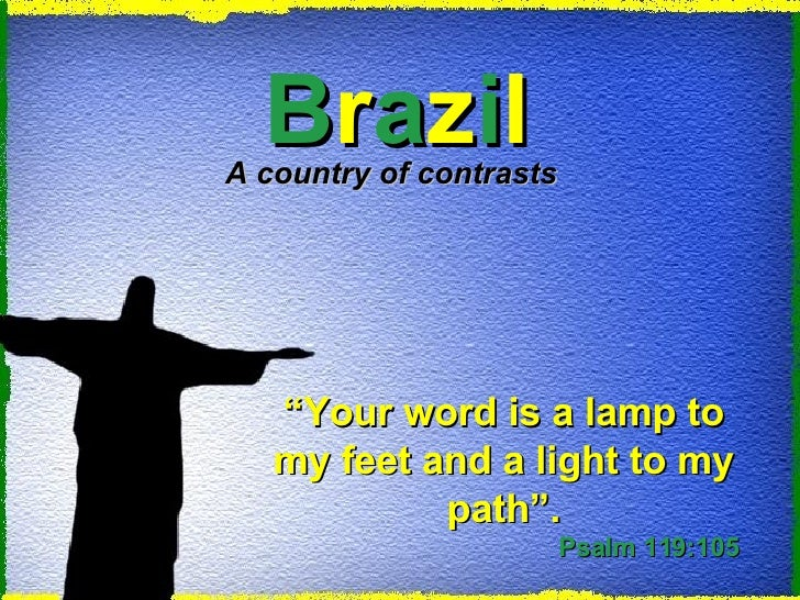 """B r a z i l """" Your word is a lamp to my feet and a light to my path"""". Psalm 119:105 A country of contrasts"""