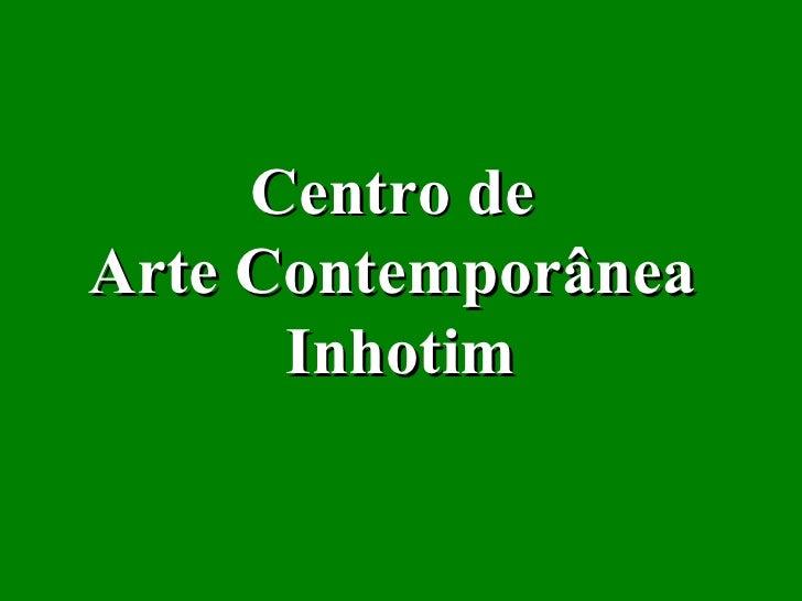 Centro deArte Contemporânea      Inhotim