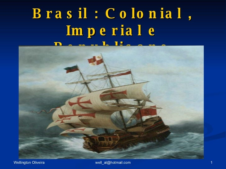 Brasil : Colonial , Imperial e Republicano