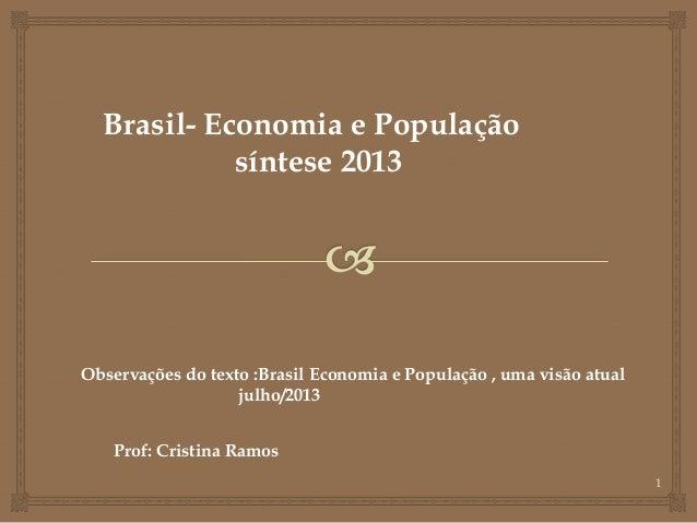 1 Brasil- Economia e População síntese 2013 Observações do texto :Brasil Economia e População , uma visão atual julho/2013...
