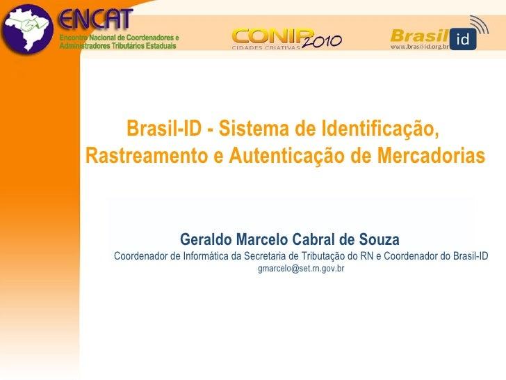 Brasil-ID - Sistema de Identificação, Rastreamento e Autenticação de Mercadorias                     Geraldo Marcelo Cabra...