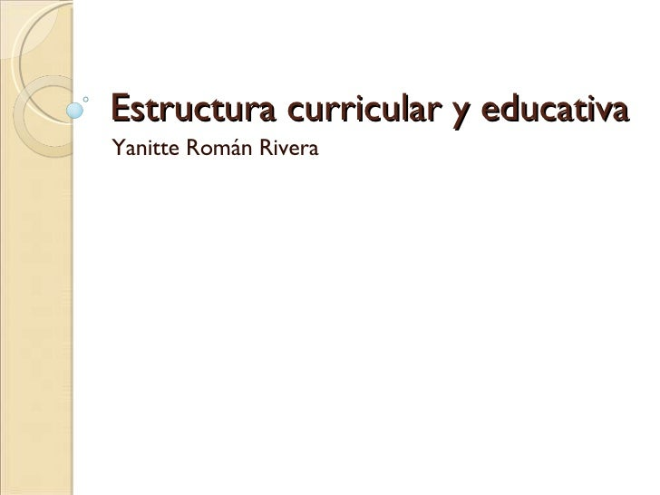 Estructura curricular y educativa Yanitte Román Rivera