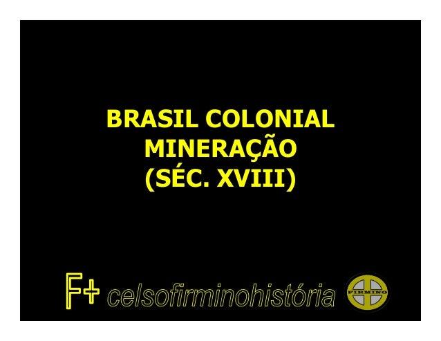 BRASIL COLONIAL  MINERAÇÃO  (SÉC. XVIII)