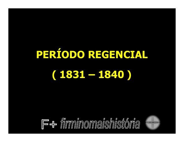 PERÍODO REGENCIAL  ( 1831 – 1840 )