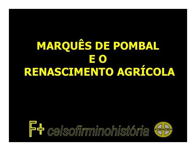 MARQUÊS DE POMBAL         EORENASCIMENTO AGRÍCOLA