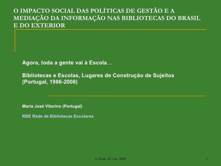 O IMPACTO SOCIAL DAS POLÍTICAS DE GESTÃO E A MEDIAÇÃO DA INFORMAÇÃO NAS BIBLIOTECAS DO BRASIL E DO EXTERIOR Agora, toda a ...
