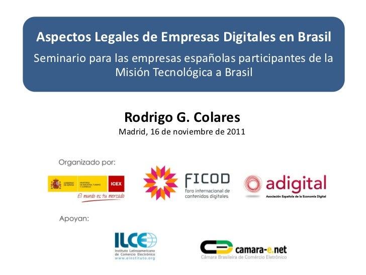 Aspectos Legales de Empresas Digitales en BrasilSeminario para las empresas españolas participantes de la               Mi...