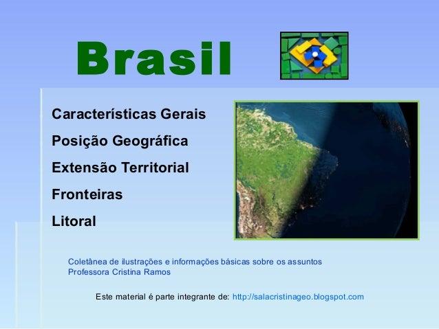 BrasilCaracterísticas GeraisPosição GeográficaExtensão TerritorialFronteirasLitoral  Coletânea de ilustrações e informaçõe...