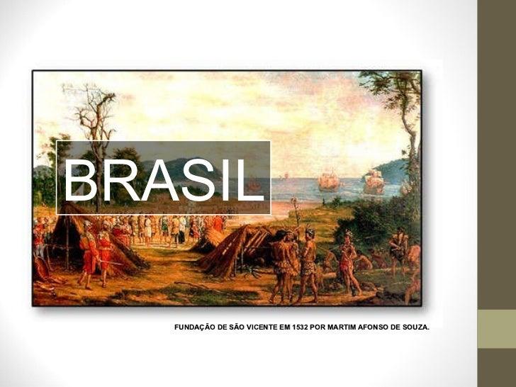 BRASIL FUNDAÇÃO DE SÃO VICENTE EM 1532 POR MARTIM AFONSO DE SOUZA.