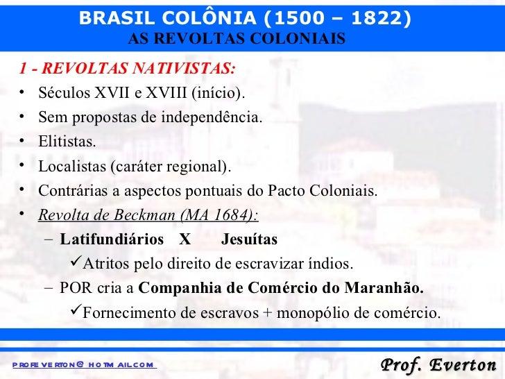 <ul><li>1 - REVOLTAS NATIVISTAS: </li></ul><ul><li>Séculos XVII e XVIII (início). </li></ul><ul><li>Sem propostas de indep...