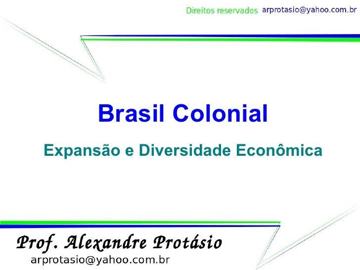 Brasil Colonial Expansão e Diversidade Econômica