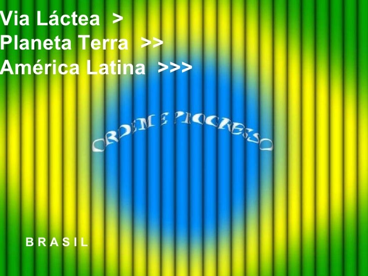 Via Láctea >Planeta Terra >>América Latina >>>  BRASIL
