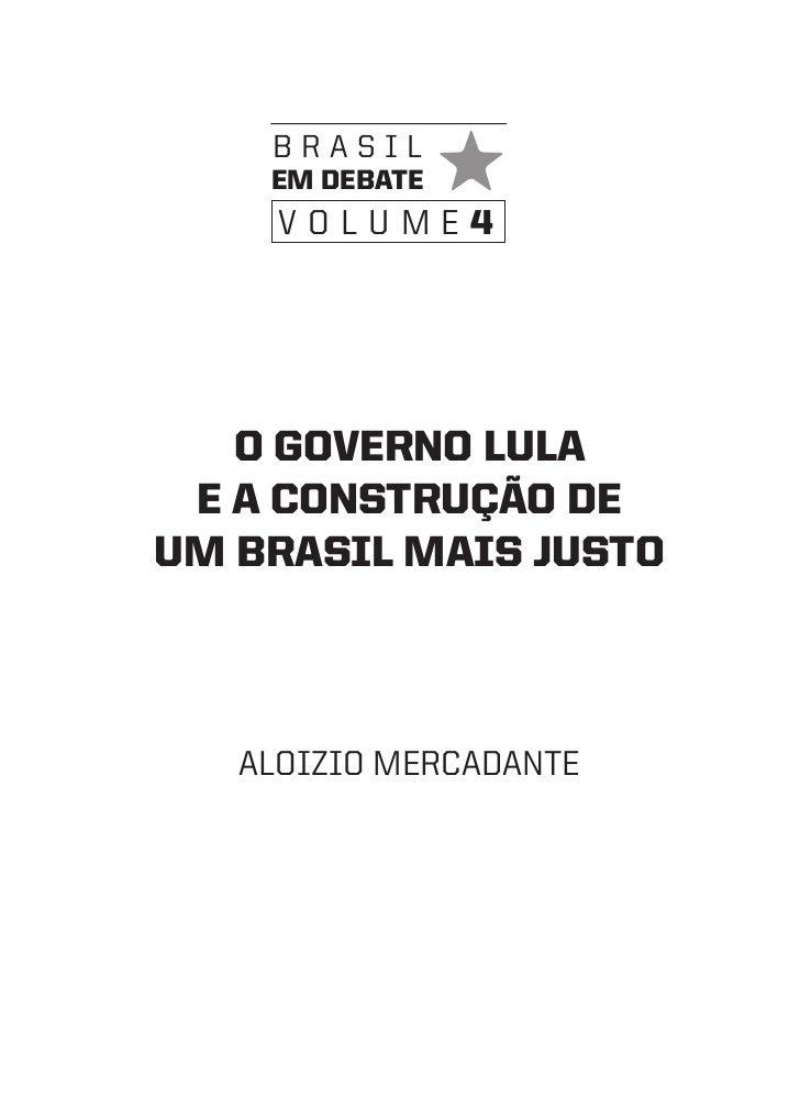 brasil    em debate     volume4   O gOvernO LuLa e a cOnstruçãO deum brasiL mais justO   aloizio mercadante