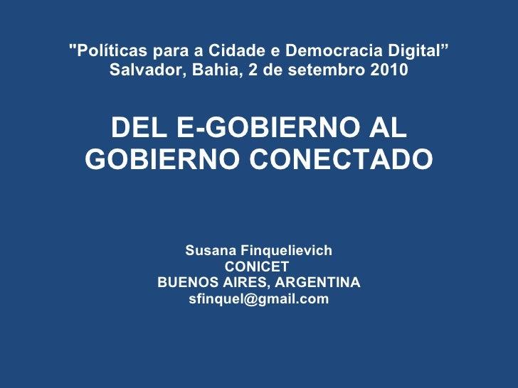 """Políticas para a Cidade e Democracia Digital"" Salvador, Bahia, 2 de setembro 2010 DEL E-GOBIERNO AL GOBIERNO CONECTA..."