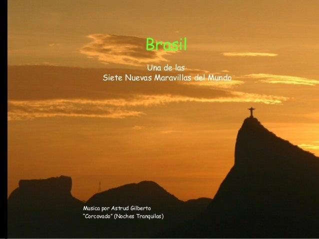 """Brasil  Una de las  Siete Nuevas Maravillas del Mundo  Musica por Astrud Gilberto  """"Corcovado"""" (Noches Tranquilas)"""