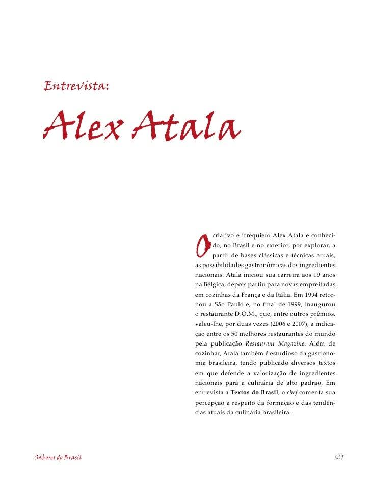 Entrevista:      Alex Atala                       O                            criativo e irrequieto Alex Atala é conheci-...