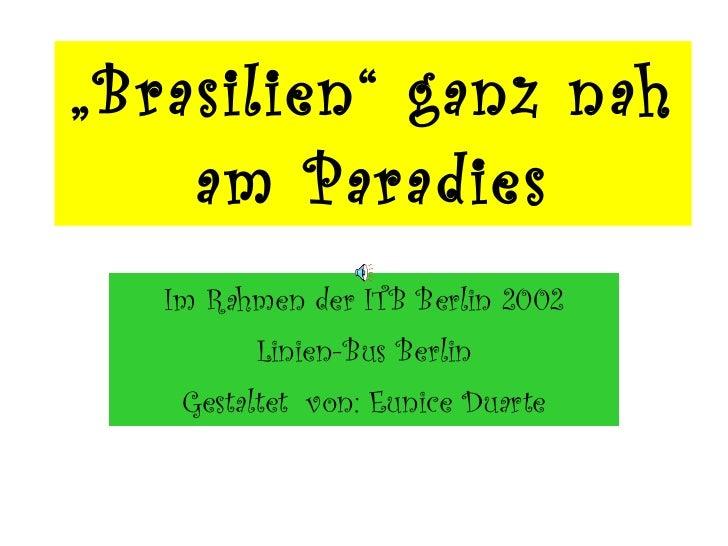 """"""" Brasilien"""" ganz nah am Paradies Im Rahmen der ITB Berlin 2002 Linien-Bus Berlin Gestaltet  von: Eunice Duarte"""