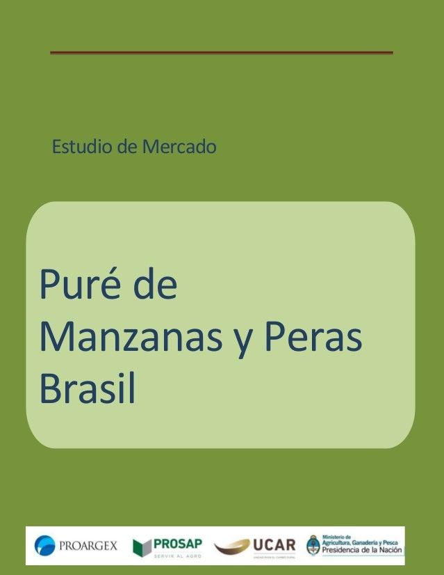 Estudio de Mercado de Puré de manzana y de pera en Brasil 1 Estudio de Mercado Puré de Manzanas y Peras Brasil