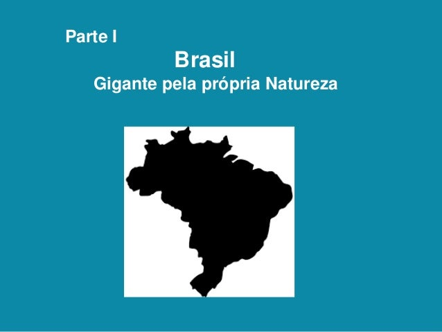 Parte I Brasil Gigante pela própria Natureza