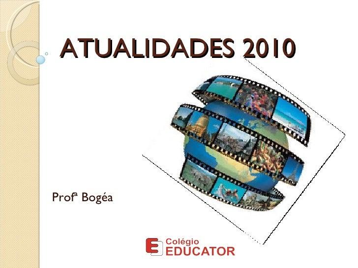 ATUALIDADES 2010 Profª Bogéa