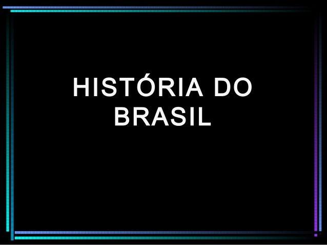 HISTÓRIA DOHISTÓRIA DO BRASILBRASIL