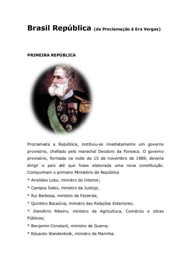 Brasil República (da Proclamação à Era Vargas) PRIMEIRA REPÚBLICA Proclamada a República, instituiu-se imediatamente um go...