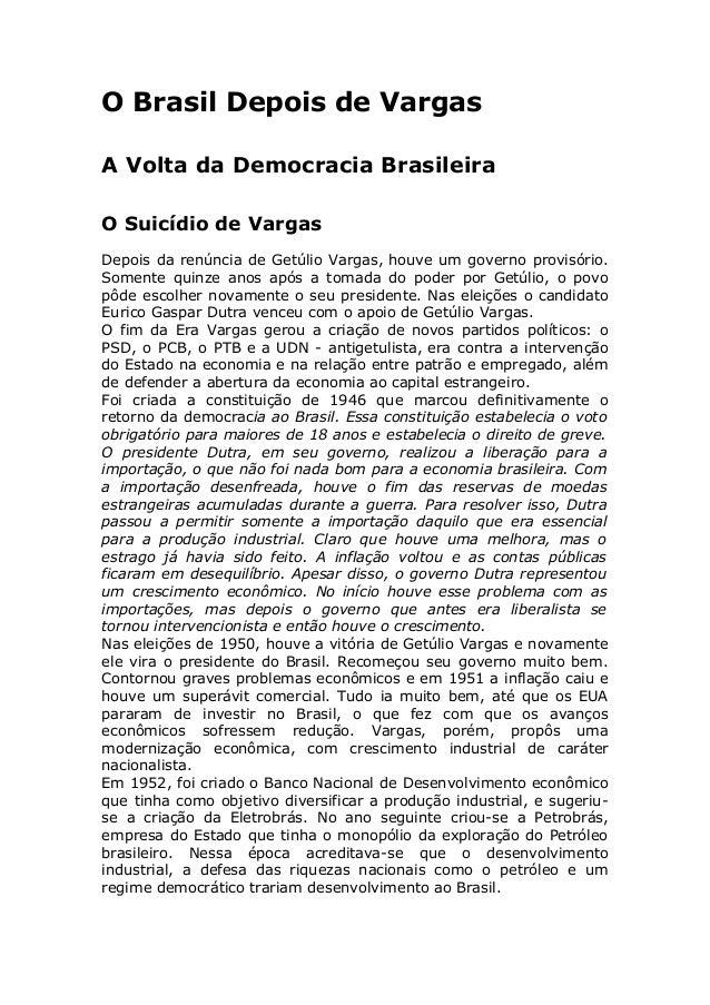 O Brasil Depois de Vargas A Volta da Democracia Brasileira O Suicídio de Vargas Depois da renúncia de Getúlio Vargas, houv...