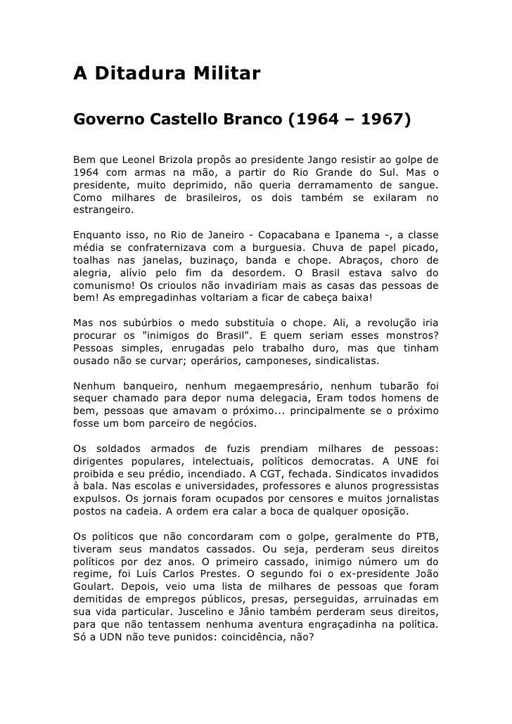 A Ditadura Militar  Governo Castello Branco (1964 – 1967)  Bem que Leonel Brizola propôs ao presidente Jango resistir ao g...