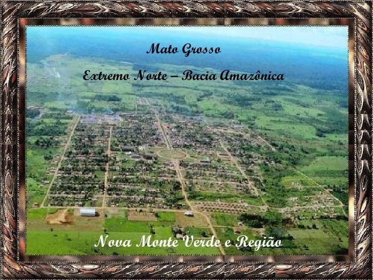 Mato Grosso Extremo Norte – Bacia Amazônica Nova Monte Verde e Região