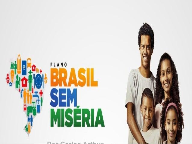 BOLSA FAMÍLIA Brasil sem Miséria é um programa social do governo federal brasileiro, criado na gestão da presidente Dilma ...