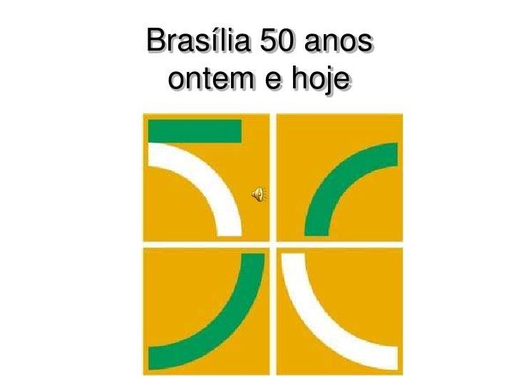 Brasília 50 anos  ontem e hoje