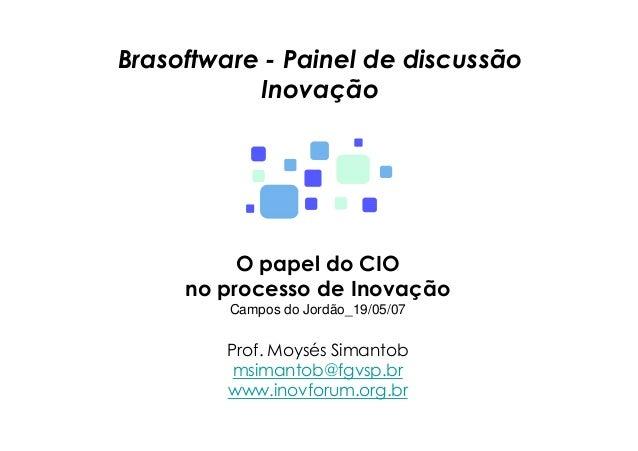 Brasoftware - Painel de discussão           Inovação          O papel do CIO     no processo de Inovação         Campos do...