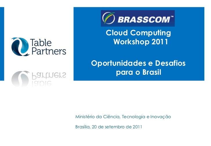 CloudComputingWorkshop 2011<br />Oportunidades e Desafiospara o Brasil <br />Ministério da Ciência, Tecnologia e Inovação<...
