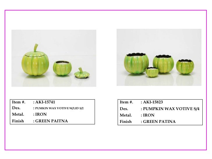 Item #. : AKI-15741 Des. :  PUMKIN WAX VOTIVE W/LID S/2 Metal. : IRON Finish : GREEN PAITNA Item #. : AKI-15823 Des. : PUM...