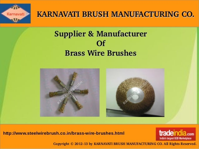KARNAVATI BRUSH MANUFACTURING CO.KARNAVATI BRUSH MANUFACTURING CO. Copyright © 2012­13 by KARNAVATI BRUSH MANUFACTURING CO...