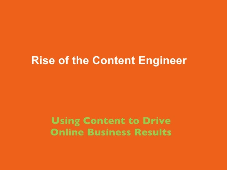 Using Content to Drive  Online Business Results Rise of the Content Engineer