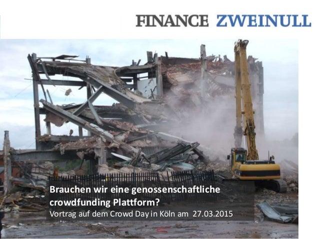 Brauchen wir eine genossenschaftliche crowdfunding Plattform? Vortrag auf dem Crowd Day in Köln am 27.03.2015