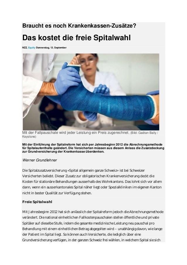 Braucht es noch Krankenkassen-Zusätze? Das kostet die freie Spitalwahl NZZ, Equity Donnerstag, 13. September Mit der Fallp...