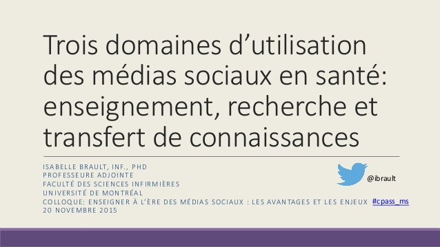 Trois domaines d'utilisation des médias sociaux en santé: enseignement, recherche et transfert de connaissances ISABELLE B...