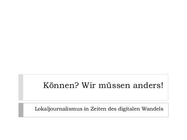 Können? Wir müssen anders!Lokaljournalismus in Zeiten des digitalen Wandels