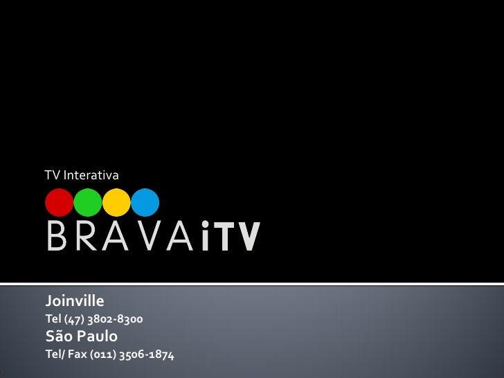TV InterativaJoinvilleTel (47) 3802-8300São PauloTel/ Fax (011) 3506-1874