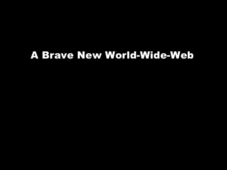 A Brave New World-Wide-Web