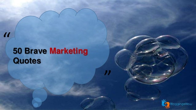 "50 Brave Marketing Quotes "" "" 50 Brave Marketing Quotes "" """