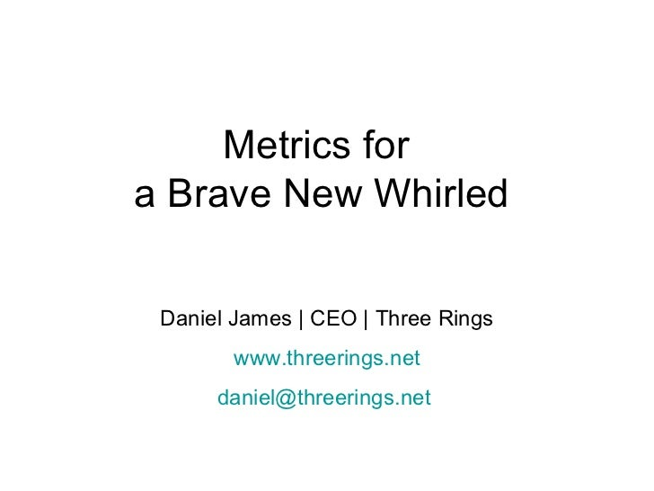 Metrics for  a Brave New Whirled Daniel James | CEO | Three Rings www.threerings.net [email_address]
