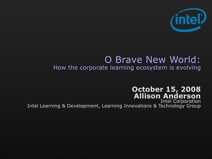 O Brave New World:           How the corporate learning ecosystem is evolving                                             ...
