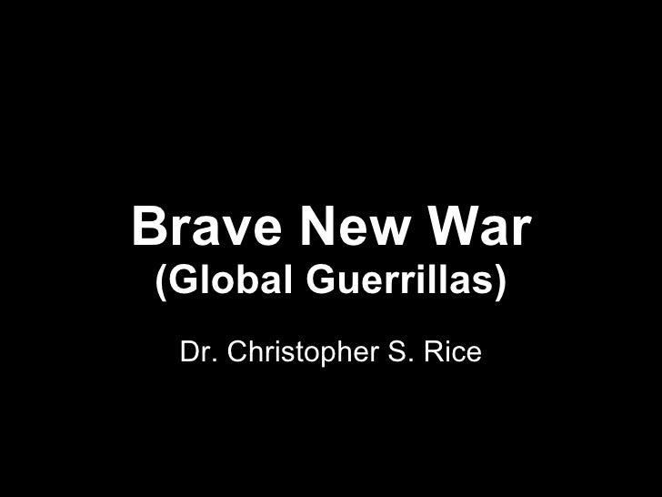 Brave New War (Global Guerrillas) Dr. Christopher S. Rice