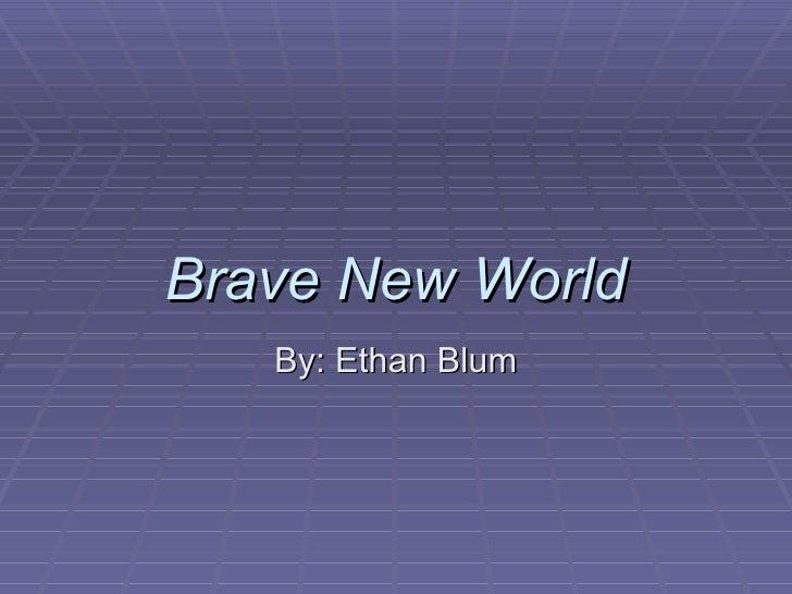 Brave New World By: Ethan Blum