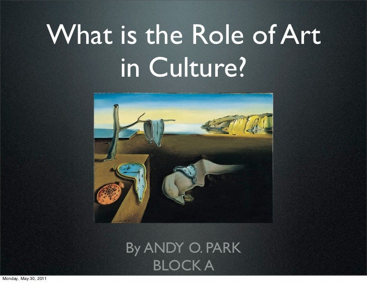 What is the Role of Art                        in Culture?                         By ANDY O. PARK                        ...
