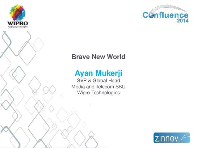 Zinnov Confluence 2014 : US Chapter External Keynote: Brave new World By Ayan Mukerji, SVP & Global Head of Media and Telecom Strategic Business Unit, Wipro Technologies