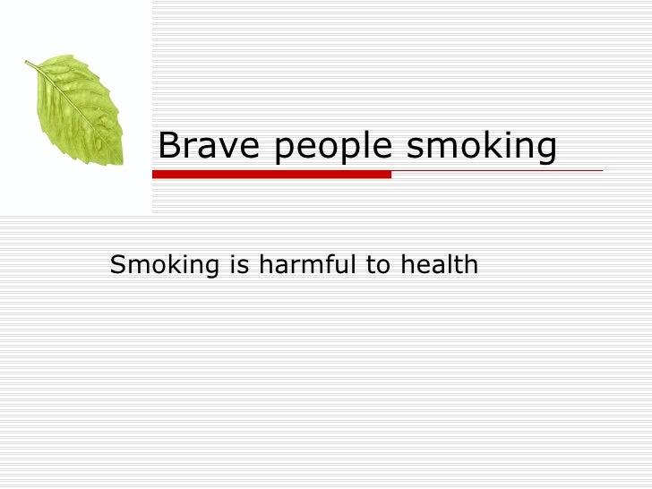 Brave people smokingSmoking is harmful to health
